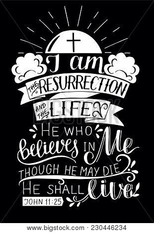 Hand Lettering I Am The Resurrection And Life. Biblical Background. New Testament. Christian Verse.