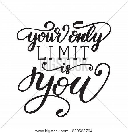 Vector Illustration With Lettering Your Only Limit Is You