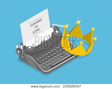 Content Is King Flat Isometric Vector Concept. A Typewriter With A Crown, A Papper Sheet And Caption