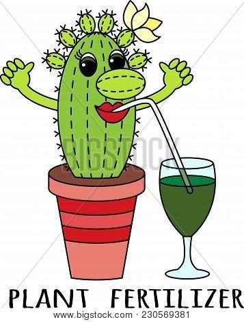 Fertilizers For Succulents. Cartoon Funny Colorful Cactus Drinks A Fertilizer Cocktail. Suitable For