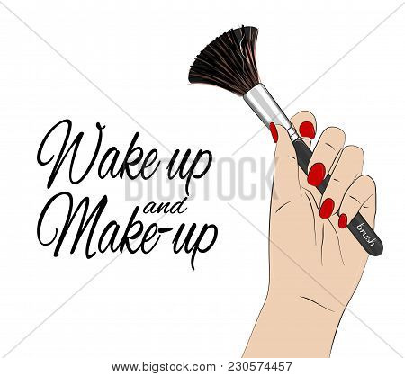 Wake Up And Make-up Quote. Vector Beauty Poster. Hand With Red Nails Holding Make Up Brush, Feminine