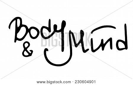 Handlettering Body And Mind, Handwritten Words About Health, Sport, People, Yoga, Happy. Vector Lett