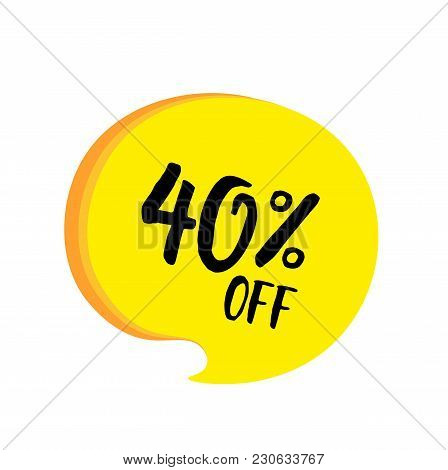 Forty Percent Off Lettering In Yellow Speech Bubble. Inscription Can Be Used For Leaflets, Posters,