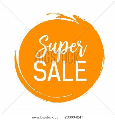 Super Sale Lettering In Orange Ink Circle. Inscription Can Be Used For Leaflets, Posters, Banners