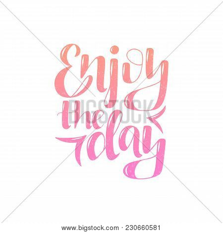 Lettering Phrase Enjoy The Day. Can Be Used For Prints.