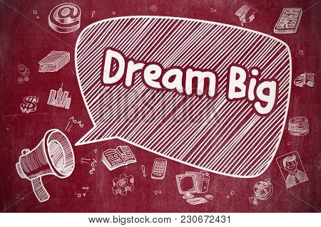 Yelling Megaphone With Inscription Dream Big On Speech Bubble. Cartoon Illustration. Business Concep