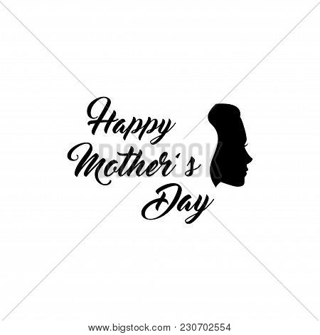 Woman S Silhouette. Mothers Day Greeting Card. Vector Illustration. Happy Mother S Day Lettering. .