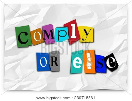 Comply Or Else Ransom Note Compliance Threat 3d Illustration