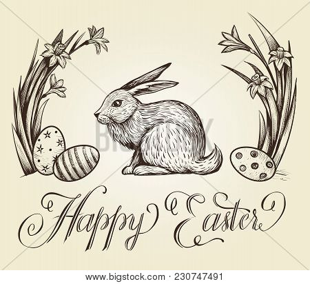 Easter Vintage Hand Drawn Illustration. Happy Easter Lettering Card Design With Bunny, Festive Eggs