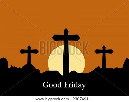 Illustration Of Crosses With Good Friday Text On The Occasion Of Christian Holiday Good Friday Backg