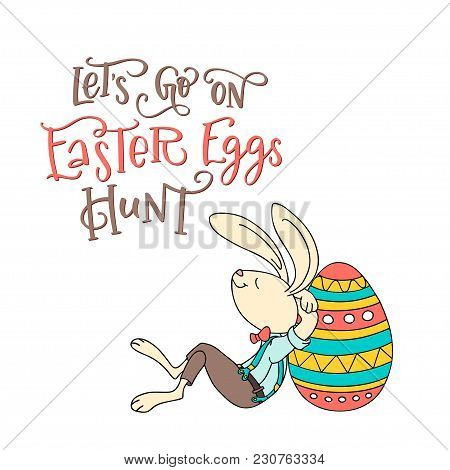 Lets Go On Easter Eggs Hunt, Handwritten Text And Fun Rabbit With Egg. The Concept Of Christian Spri