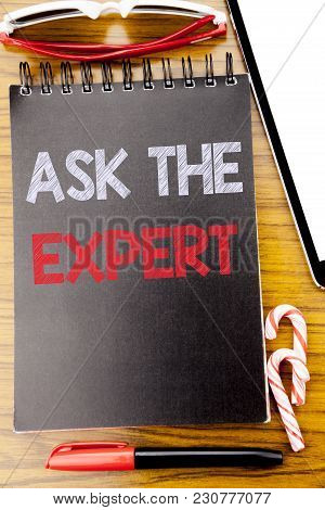 Word, Writing Ask The Expert. Business Concept For Advice Help Question Written On Notebook Book, Wo