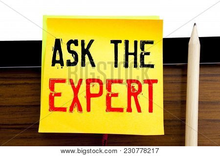 Hand Writing Text Caption Inspiration   Ask The Expert. Business Concept For Advice Help Question Wr