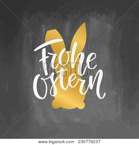 Happy Easter German Text Lettering Calligraphy On Chalkboard Background Frohe Ostern For Paschal Gre