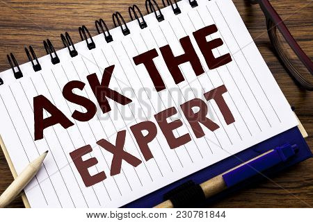 Hand Writing Text Caption Inspiration Showing Ask The Expert. Business Concept For Advice Help Quest