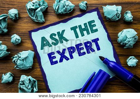 Writing Text Showing Ask The Expert. Business Concept For Advice Help Question Written On Sticky Not