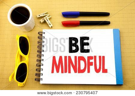 Writing Text Showing Be Mindful. Business Concept For Mindfulness Healthy Spirit Written On Sticky N