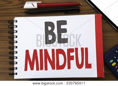 Handwritten Text Showing Be Mindful. Business Concept Writing For Mindfulness Healthy Spirit Written