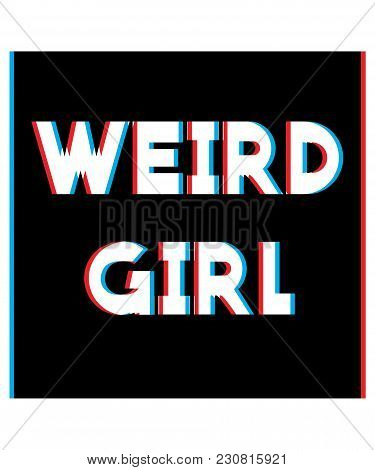 Typography Illustration Vector For T Shirt Printing, Graphic Tee And Printed Tee. Weird Girl