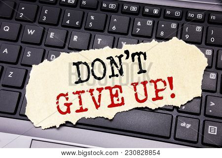 Writing Text Showing Don T Give Up. Business Concept For Motivation Determination, Written On Sticky