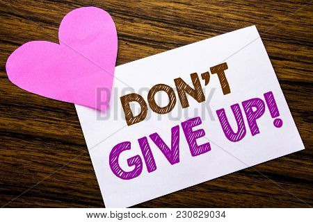 Conceptual Hand Writing Text Showing Don T Give Up. Concept For Motivation Determination, Written On