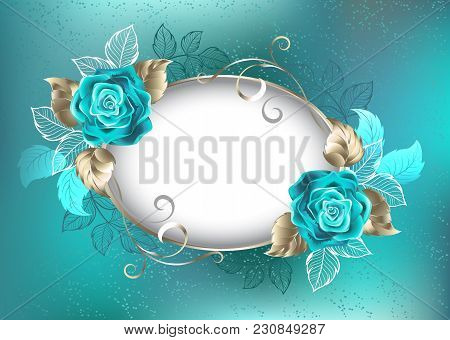 Oval, Light Banner, Decorated With Turquoise, Roses With Leaves Of White Gold On Turquoise Backgroun