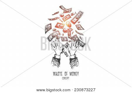 Waste Of Money Concept. Hand Drawn Hands Throwing Away Dollars. Losing Money Isolated Vector Illustr