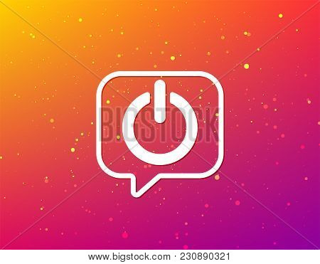 On, Off Power Icon. Energy Switch Symbol. Soft Color Gradient Background. Speech Bubble With Flat Ic