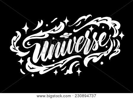 Universe Lettering. Hand Drawn Calligraphy Inscription. Brush Pen Modern Text With Stars And Space C