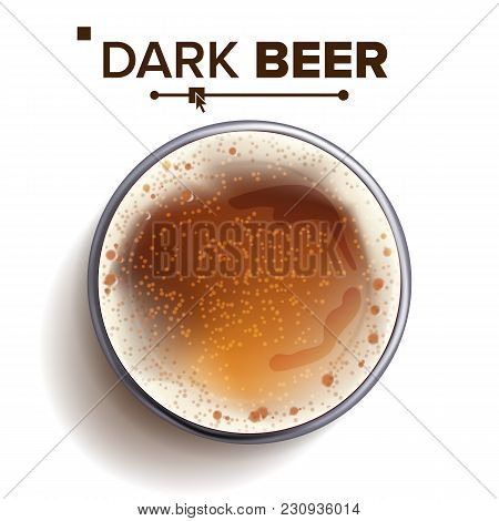 Dark Beer Glass Top View Vector. Glass Cup. Alcohol Drink With Foam Bubbles. For Brewery Beer Banner