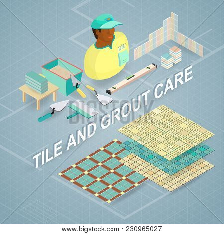 Tile And Grout Care. Building Services. Isometric Interior Repairs Concept. Worker, Equipment And It