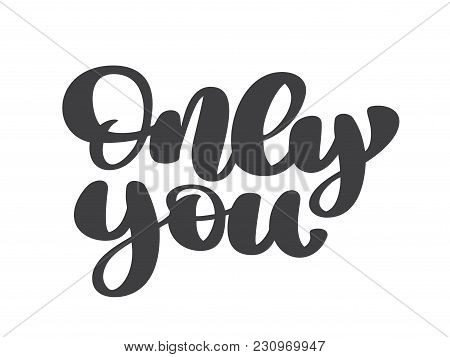 Only You Hand Drawn Vector Lettering Phrase Text, Isolated On The White Background. Fun Brush Ink In