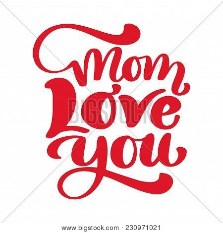 Hand Drawn Lettering Mom Love You. Inscription Isolated On White Background. Design For Holiday Gree