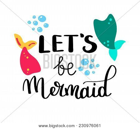Lets Be Mermaid. Inspirational Quote About Summer. Modern Calligraphy Phrase With Hand Drawn Simple