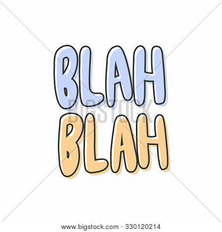 Blah Blah. Vector Hand Drawn Sticker Illustration With Cartoon Lettering.