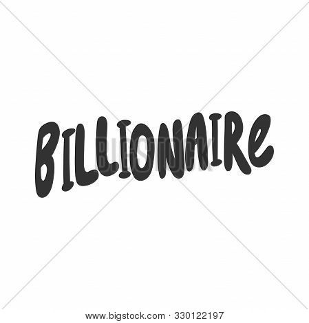 Billionaire. Vector Hand Drawn Sticker Illustration With Cartoon Lettering.