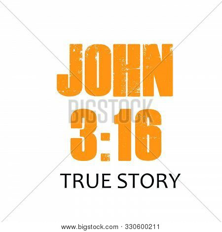 Biblical Phrase From John 3:16, True Story,  Typography For Print Or Use As Poster, Card, Flyer Or T