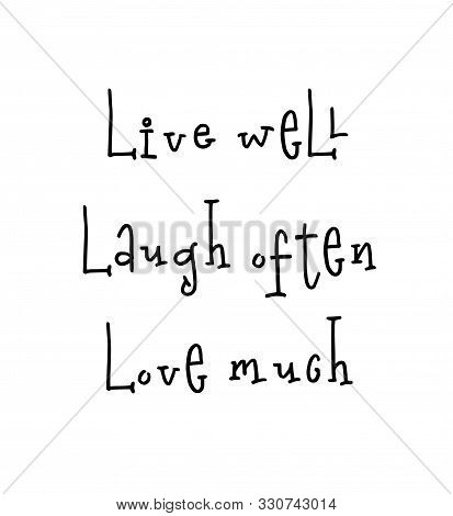 Motivational Print Ready Poster For Nursery With Lettering Quote - Live Well Laugh Often Love Much.