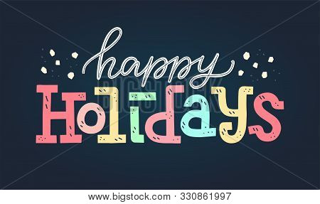 Happy Holidays Hand-lettering Typography Poster. Merry Christmas And Happy New Year Vector Concept.