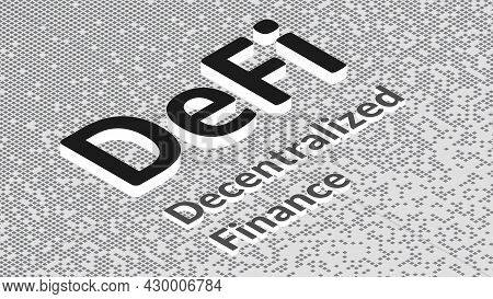 Defi - Decentralized Finance, Isometric Text On Fragmented Matrix Black And White Background From Sq