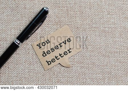 Pen And Speech Bubble Note Written With Text You Deserve Better