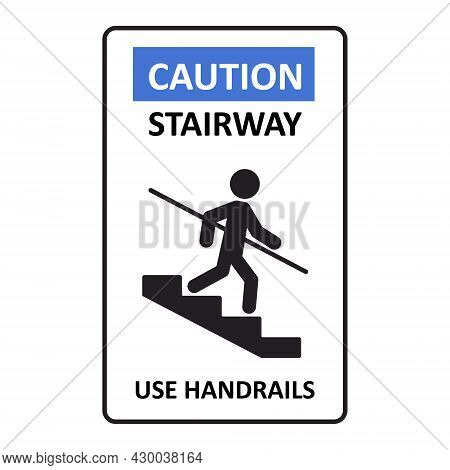 Caution Stairway Use Handrails Sign. A Man Goes Down The Stairs And Holds On To The Handrail. A Sign