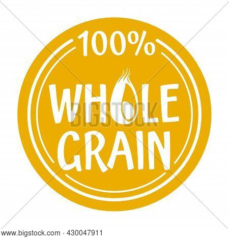 100 Percents Whole Grain Sicker For Cereals, Healthy And Dietary Food Labeling. Yellow Circular Badg