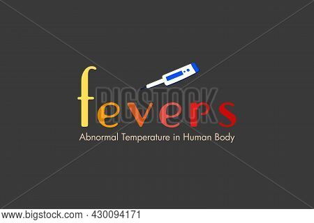 Fevers, Abnormal Temperature In Human Body. Typography Text With Thermometer Measuring Device On Da