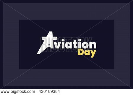 Aviation Day Typography Logo, Poster, And Cover Vector Illustration. International And National Avi