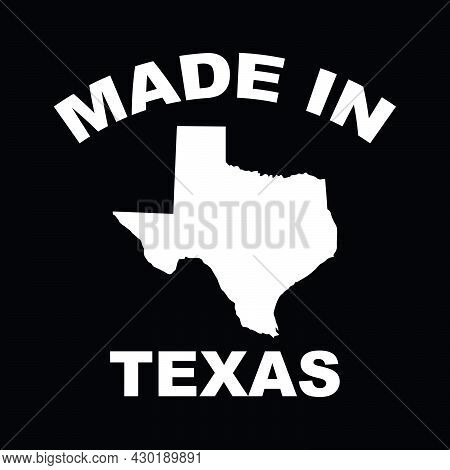 Made In Texas With Texas Map. Print Ready Vector Eps File.