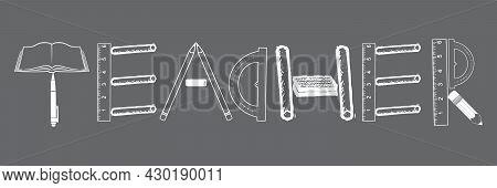 Teacher - Teacher Lettering With Book, Pen, Ruler, Chalk, Protractor, Duster, Pencil Items - Teacher
