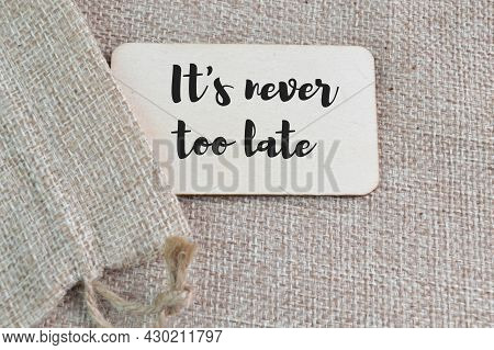 Label Tag Written With It's Never Too Late