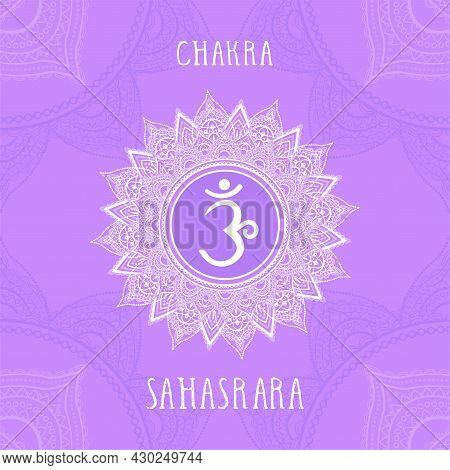 Vector Illustration With Symbol Sahasrara - Crown Chakra On Ornamental Background. Circle Mandala Pa