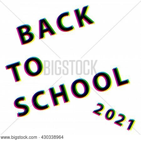 Back To School 2021 Type 3d Words Text Letters Vector Illustration. Colorful Lettering Education Adv